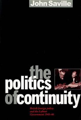 The Politics of Continuity: British Foreign Policy and the Labour Government, 1945-51 (Hardback)