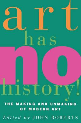 Art Has No History!: Making and Unmaking of Modern Art (Paperback)