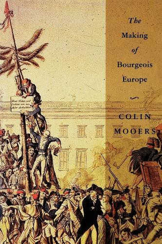 The Making of Bourgeois Europe: Absolutism, Revolution and the Rise of Capitalism in England, France and Germany (Paperback)