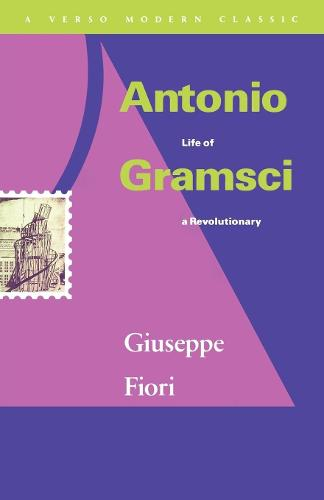 Antonio Gramsci: Life of a Revolutionary (Paperback)