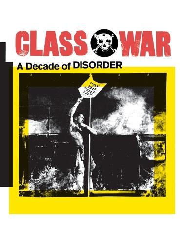 Class War: A Decade of Disorder (Paperback)