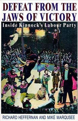 Defeat from the Jaws of Victory: Inside Kinnock's Labour Party (Paperback)