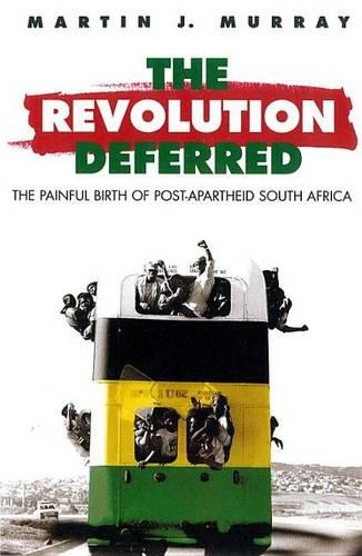Revolution Deferred: Painful Birth of Post-apartheid South Africa (Paperback)