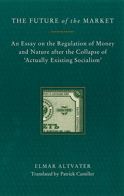 The Future of the Market: On the Regulation of Money and Nature After the Collapse of Real Socialism (Paperback)