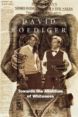 Towards the Abolition of Whiteness: Essays on Race, Class and Politics (Paperback)