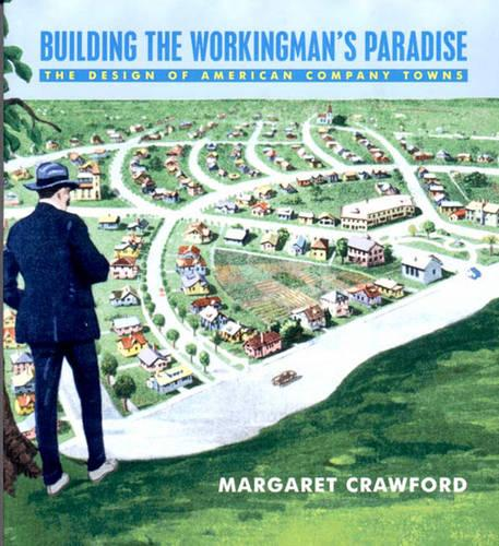 Building the Workers Paradise: Architecture of Company Towns - Haymarket (Paperback)