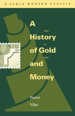 A History of Gold and Money, 1450-1920 - Verso modern classics (Paperback)