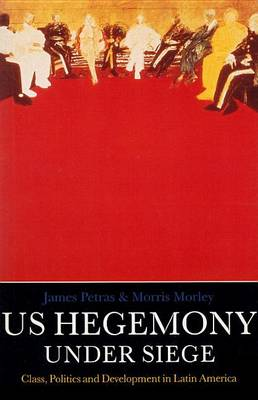 United States Hegemony Under Siege: Class, Politics and Development in Latin America (Paperback)