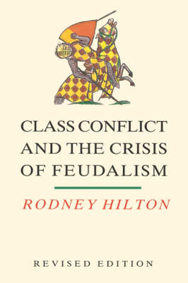 Class Conflict and the Crisis of Feudalism: Essays in Mediaeval Social History (Paperback)