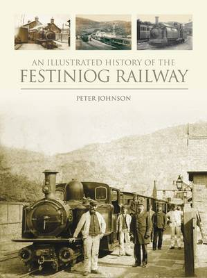 An Illustrated History of the Festiniog Railway (Hardback)