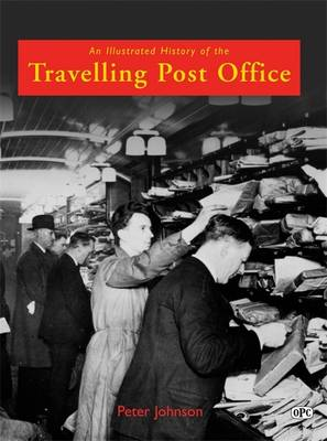 An Illlustrated History of the Travelling Post Office (Hardback)
