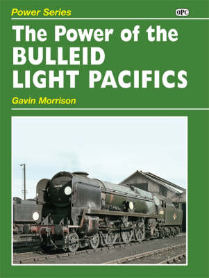 Power of the Bulleid Light Pacifics - Power of (Hardback)
