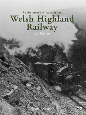 An Illustrated History of the Welsh Highland Railway (Hardback)