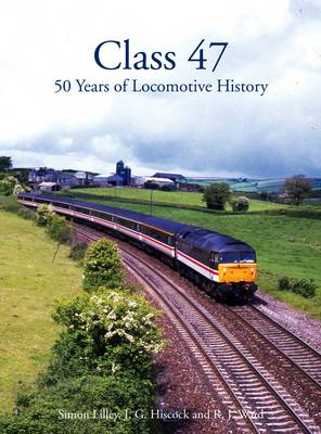 Class 47: 50 Years of Locomotive History (Hardback)