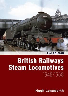 British Railways Steam Locomotives 1948 - 1968 (Hardback)