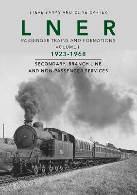 LNER Passenger Trains and Formations 1923-67: Secondary, Branch Line and Non-Passenger Services (Hardback)
