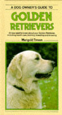 A Dog Owner's Guide to Golden Retrievers - Dog Owner's Guide S. (Hardback)