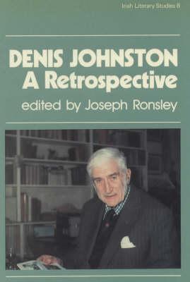 Denis Johnston: A Retrospective - Irish Literary Studies 8 (Hardback)