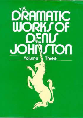 The Dramatic Works of Denis Johnston: Radio and Television Plays v. 3 (Hardback)