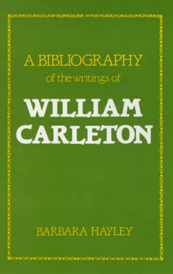 A Bibliography of the Writings of William Carleton (Hardback)