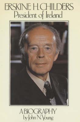 Erskine H.Childers, 1905-74: President of Ireland - A Biography (Hardback)