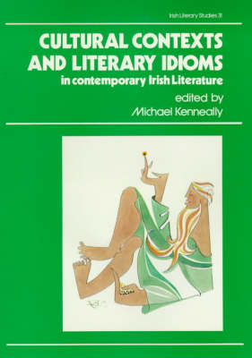Cultural Contexts and Literary Idioms in Contemporary Irish Literature - Irish Literary Studies 31 (Hardback)