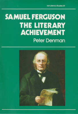 Samuel Ferguson: The Literary Achievement - Irish Literary Studies 39 (Hardback)