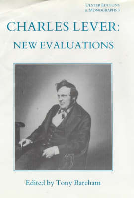 Charles Lever: New Evaluations - Ulster Editions & Monographs 3 (Hardback)