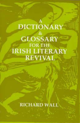 A Dictionary and Glossary for the Irish Literary Revival (Hardback)