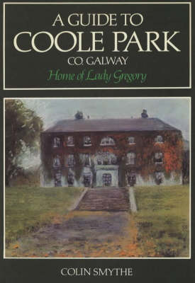 A Guide to Coole Park, Co. Galway, Home of Lady Gregory (Paperback)