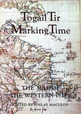 Togail Tir, Marking Time: Map of the Western Isles (Paperback)