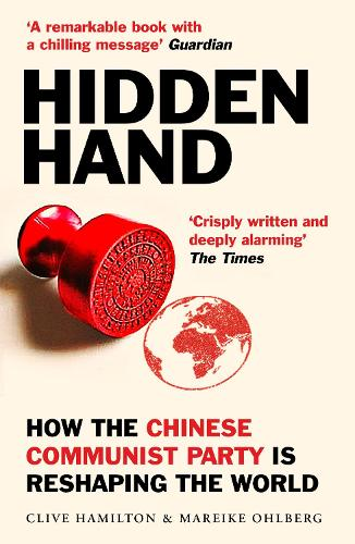 Hidden Hand: Exposing How the Chinese Communist Party is Reshaping the World (Paperback)