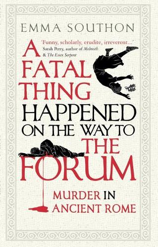 A Fatal Thing Happened on the Way to the Forum: Murder in Ancient Rome (Paperback)
