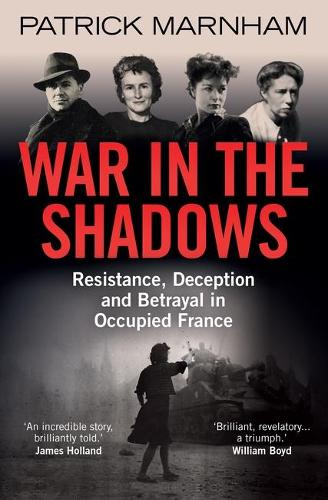 War in the Shadows: Resistance, Deception and Betrayal in Occupied France (Paperback)