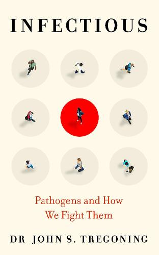 Infectious: Pathogens and How We Fight Them (Hardback)