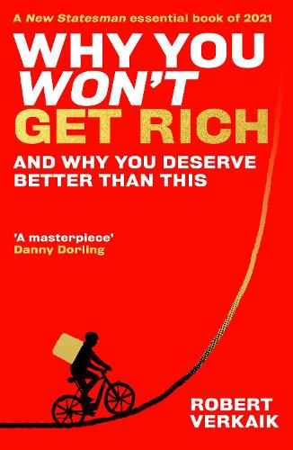 Why You Won't Get Rich: How Capitalism Broke its Contract with Hard Work (Paperback)