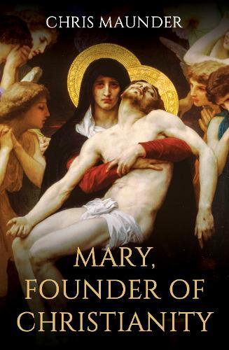 Mary, Founder of Christianity (Hardback)