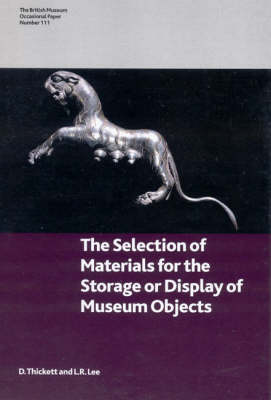 Selection of Materials for the Storage or Display of Museum Objects - British Museum Research Publication 111 (Paperback)
