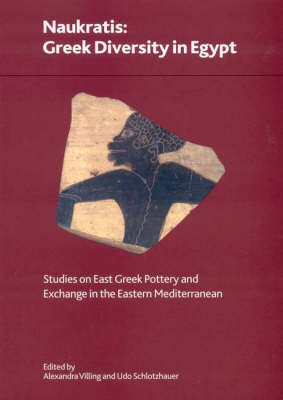 Naukratis: Greek Diversity in Egypt - Studies on East Greek Pottery and Exchange in the Eastern Mediterranean - British Museum Research Publication No. 162 (Paperback)