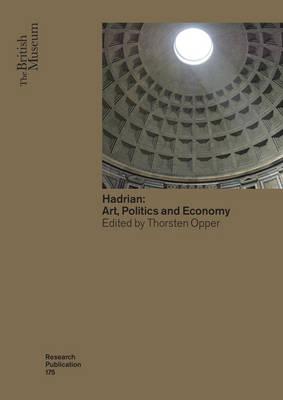 Hadrian: Arts, Politics and Economy - British Museum Research Publication 175 (Paperback)
