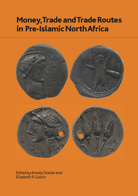 Money, Trade and Trade Routes in Pre-Islamic North Africa - British Museum Research Publication 176 (Paperback)