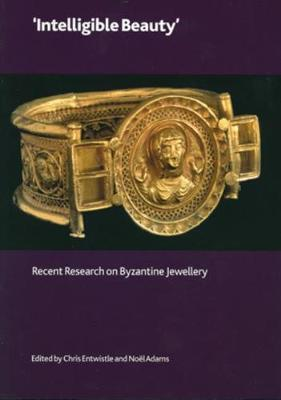 'Intelligible Beauty': Recent Research on Byzantine Jewellery - British Museum Research Publication 178 (Paperback)