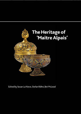 The Heritage of 'Maitre Alpais': An International and Interdisciplinary Examination of Medieval Limoges Enamel and Associated Objects - British Museum Research Publication 182 (Paperback)