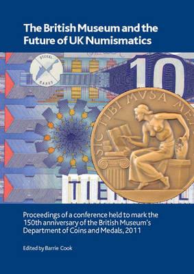 The British Museum and the Future of UK Numismatics - British Museum Research Publication 183 (Paperback)