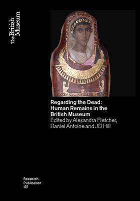 Regarding the Dead: Human Remains in the British Museum - British Museum Research Publication 197 (Paperback)
