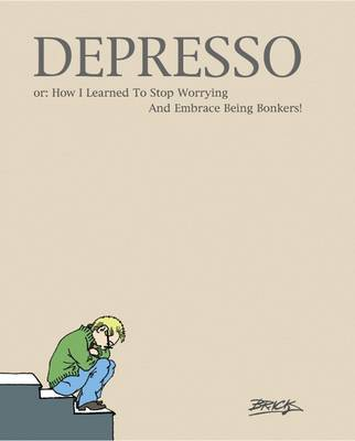 Depresso: Or: How I Learned to Stop Worrying and Embrace Being Bonkers (Paperback)