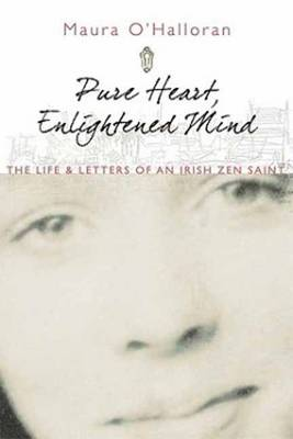 Pure Heart, Enlightened Mind: The Life and Letters of an Irish Zen Saint (Paperback)