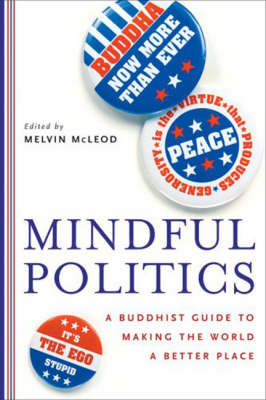 Mindful Politics: A Buddhist Guide to Making the World a Better Place (Paperback)