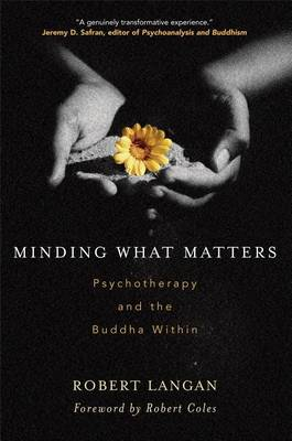 Minding What Matters: Psychotherapy and the Buddha within (Paperback)