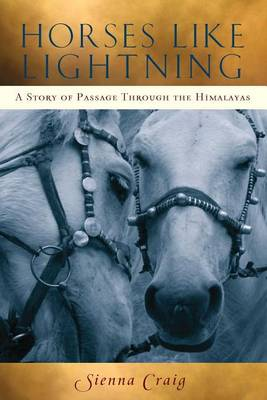 Horses Like Lightning: A Story of Passage Through the Himalayas (Paperback)